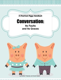A Practical Piggy Handbook: Conversation - Its Faults and Its Graces
