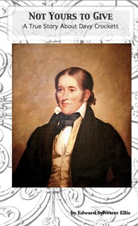 Not Yours to Give: A True Story About Davy Crockett - Click Image to Close