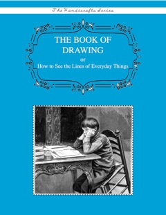 The Book of Drawing: Or How to See the Lines of Everyday Things