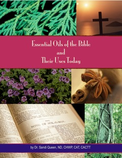 Essential Oils of the Bible and Their Uses Today - Ebook