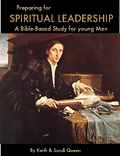 Preparing for Spiritual Leadership: A Bible-Based Study for Young Men by Keith & Sandi Queen