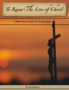 To Know the Love of Christ: A Bible-Based Study for Young Adults by Sandi Queen