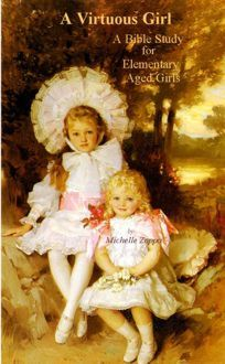 A Virtuous Girl: A Bible Study for Elementary Aged Girls by Michelle Zoppa