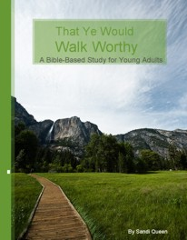 That Ye Would Walk Worthy: A Bible-Based Study for Young Adults by Sandi Queen